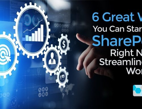 6 Great Ways You Can Start Using SharePoint Right Now to Streamline Your Workflows
