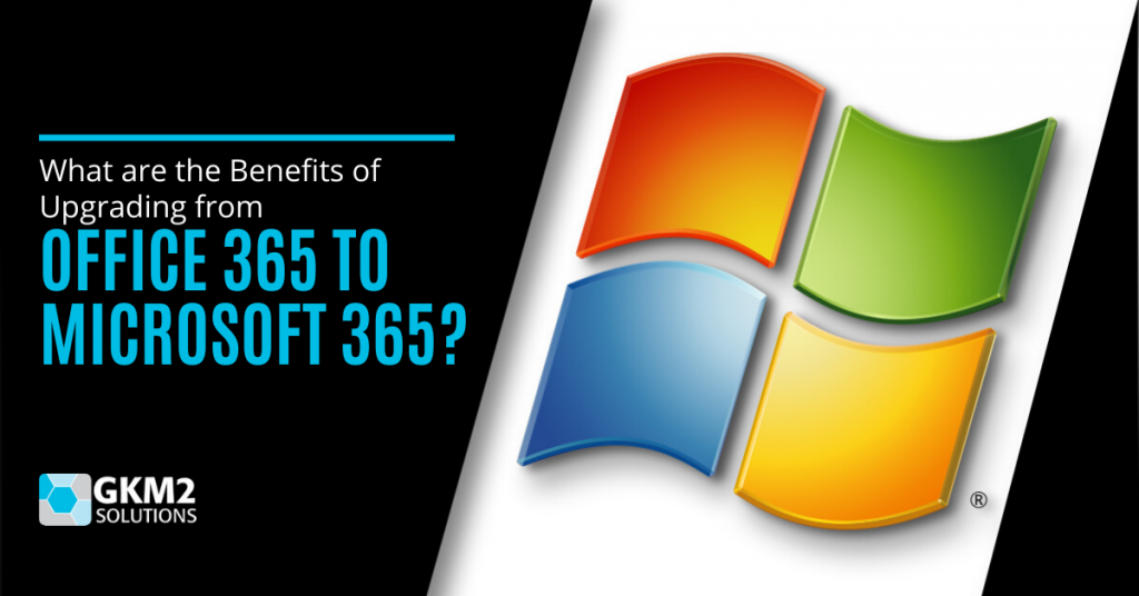 Benefits of Upgrading to Microsoft 365