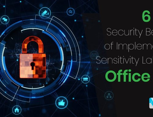 6 Security Benefits of Implementing Sensitivity Labels in Office 365