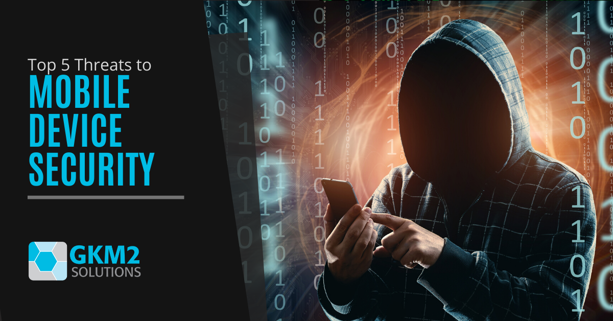 Top 5 Threats to Mobile Device Security