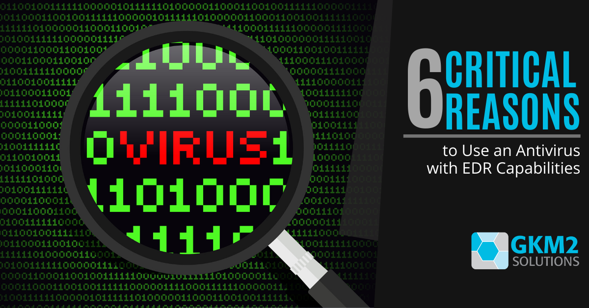 6 Critical Reasons to Use an Antivirus with EDR Capabilities