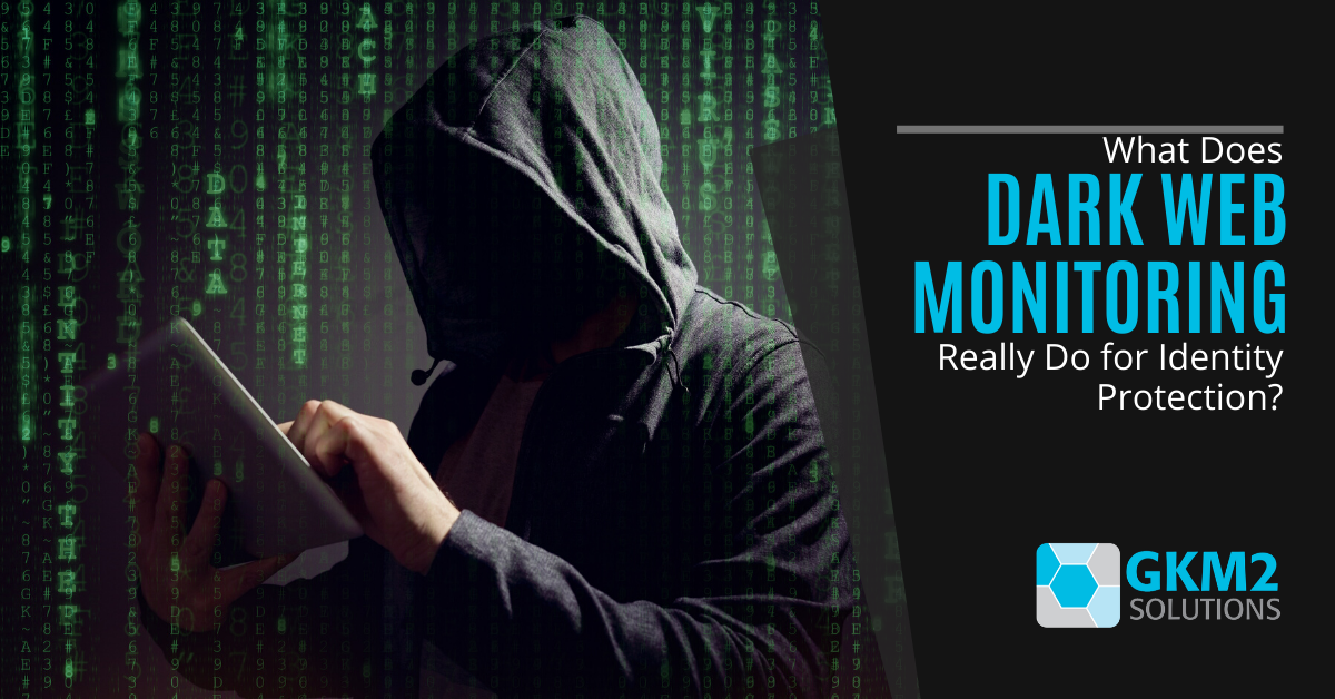 What Does Dark Web Monitoring Really Do for Identity Protection?