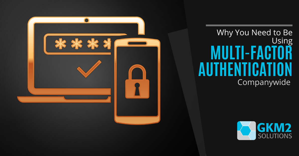 Why You Need to Be Using Multi-Factor Authentication Companywide