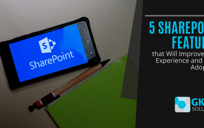 5 SharePoint Features that Will Improve User Experience and Drive Adoption