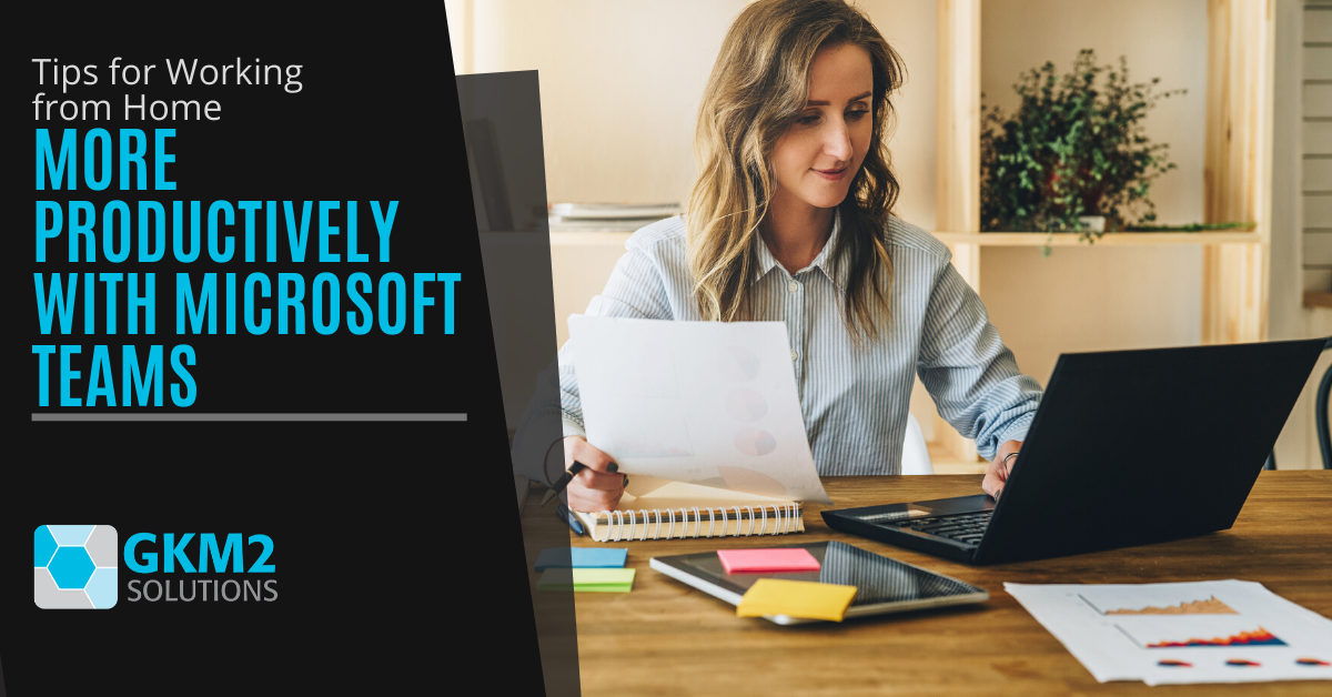 Tips for Working from Home More Productively with Microsoft Teams