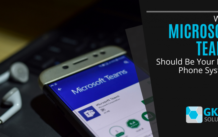 Why Microsoft Teams Should Be Your Next Phone System