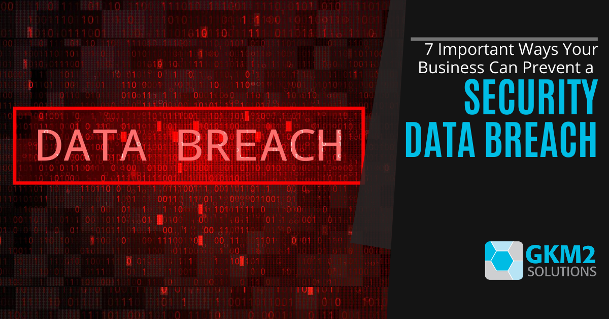 7 Important Ways Your Business Can Prevent a Security Data Breach