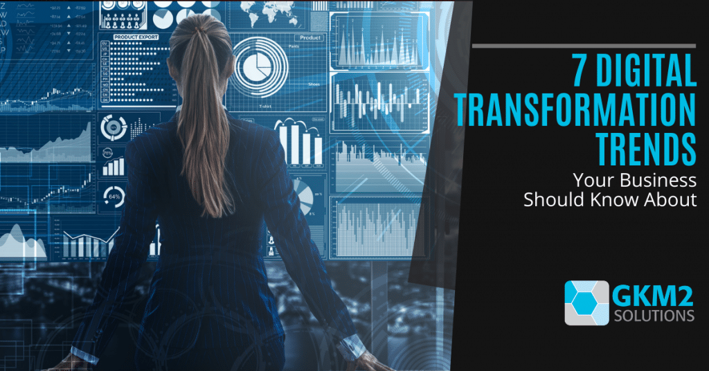 7 Digital Transformation Trends Your Business Should Know About
