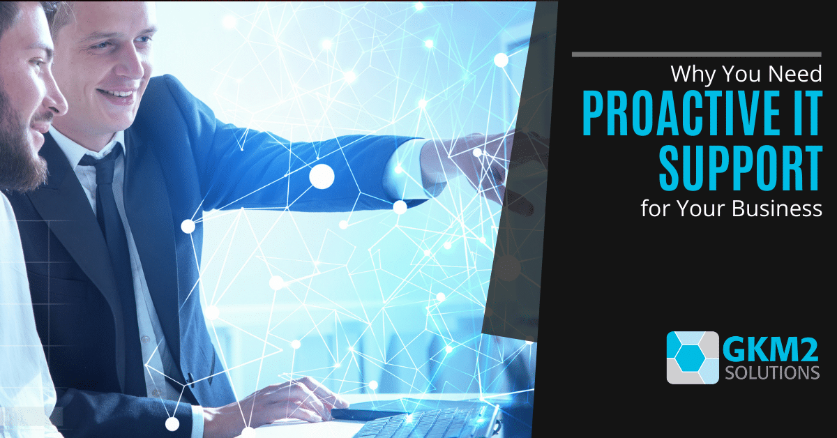 Why You Need Proactive IT Support for Your Business