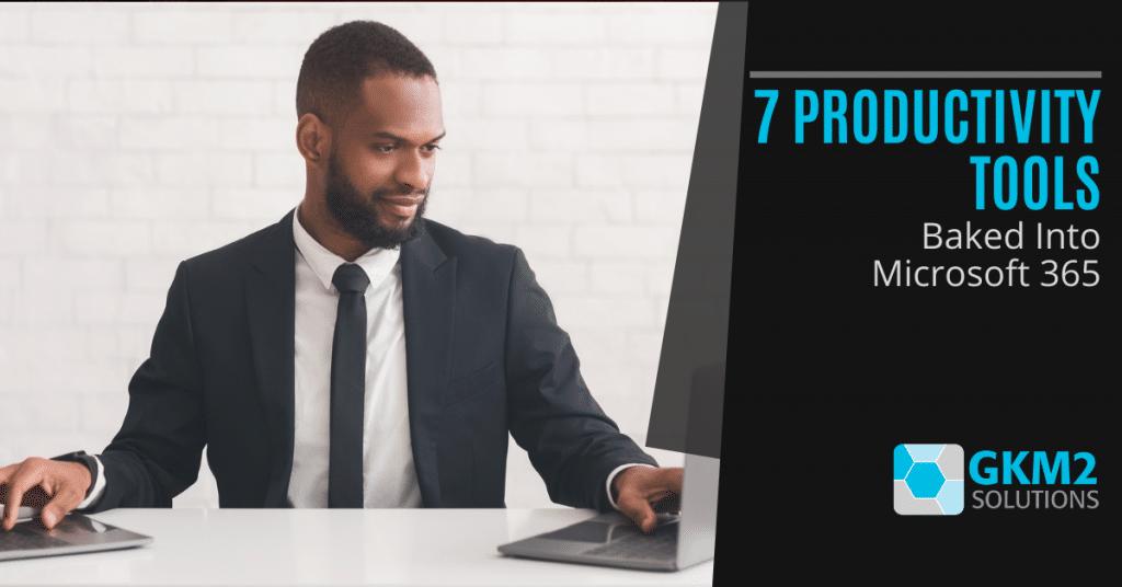 7 Productivity Tools Baked Into Microsoft 365