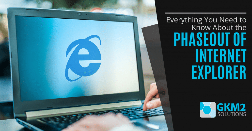 Everything You Need to Know About the Phaseout of Internet Explorer