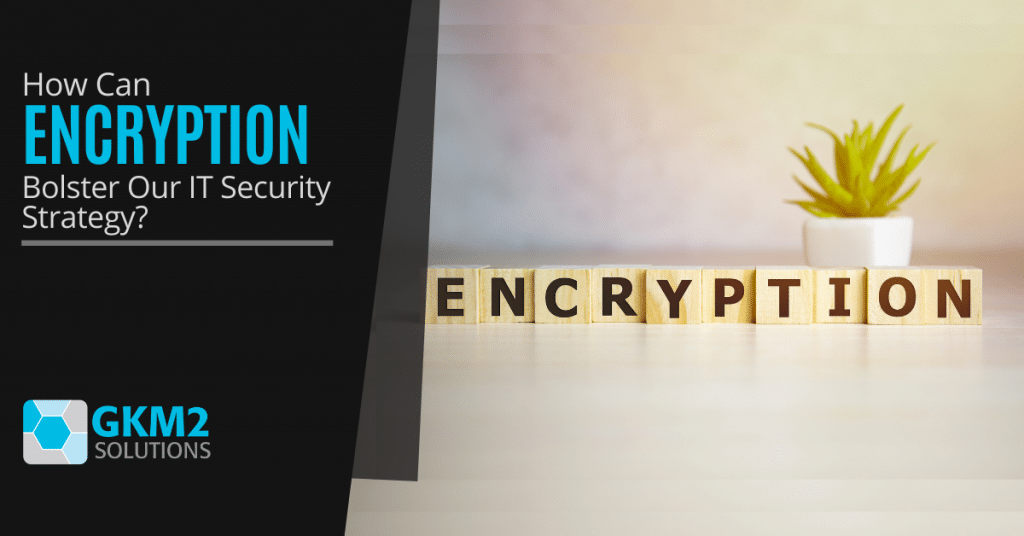 How Can Encryption Bolster Our IT Security Strategy?