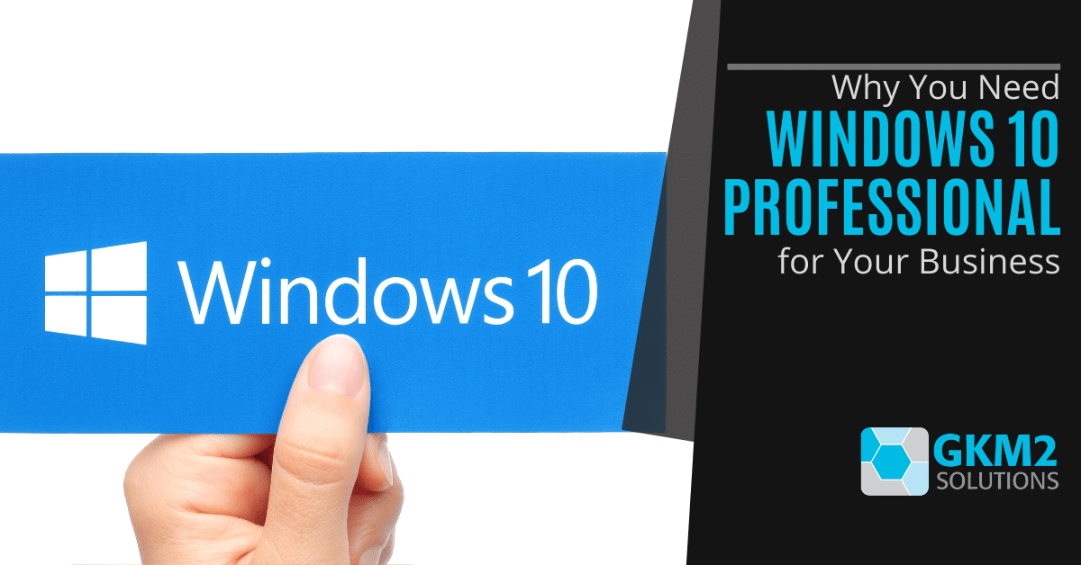 Why You Need Windows 10 Professional for Your Business