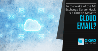 In the Wake of the MS Exchange Server Hack, Is it Time to Move to Cloud Email?