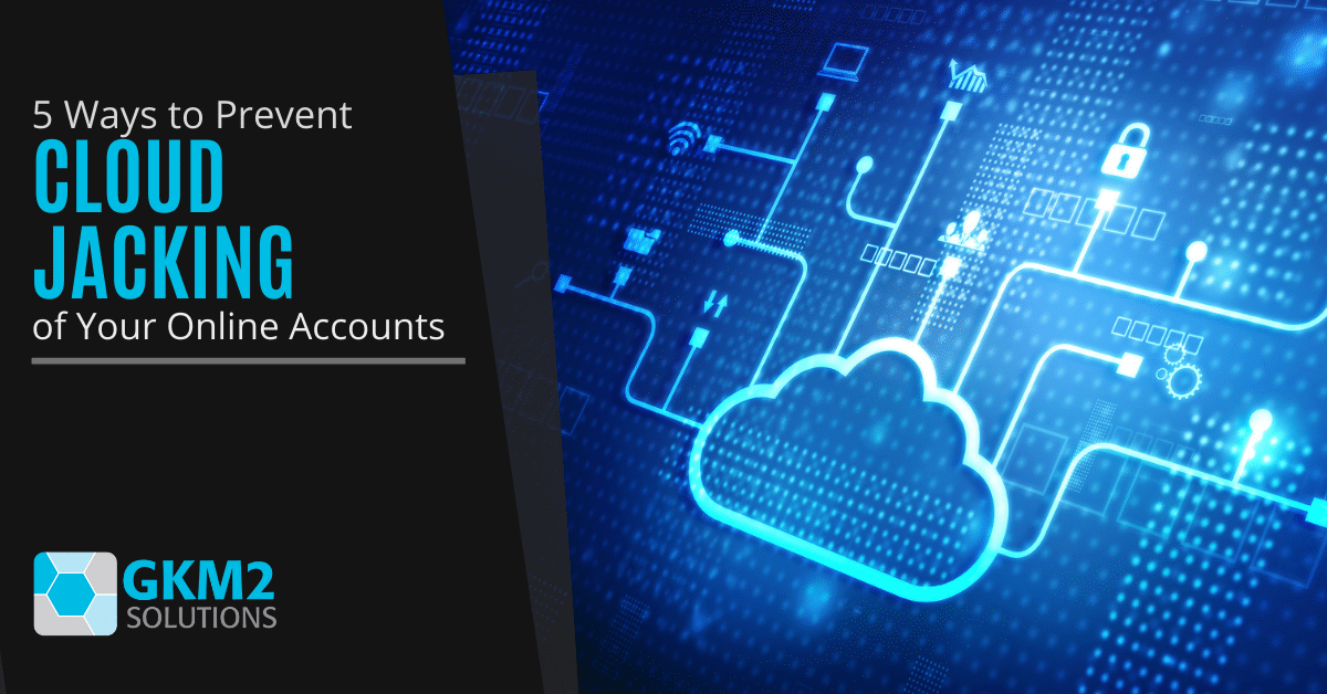 5 Ways to Prevent Cloud Jacking of Your Online Accounts