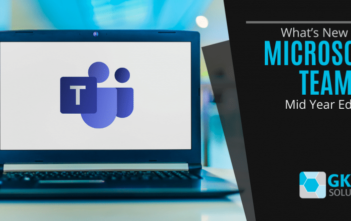 What's New With Microsoft Teams? Mid Year Edition