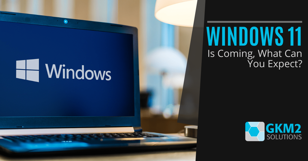 Windows 11 Is Coming, What Can You Expect?