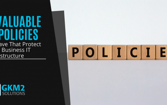 6 Valuable IT Policies to Have That Protect Your Business IT Infrastructure