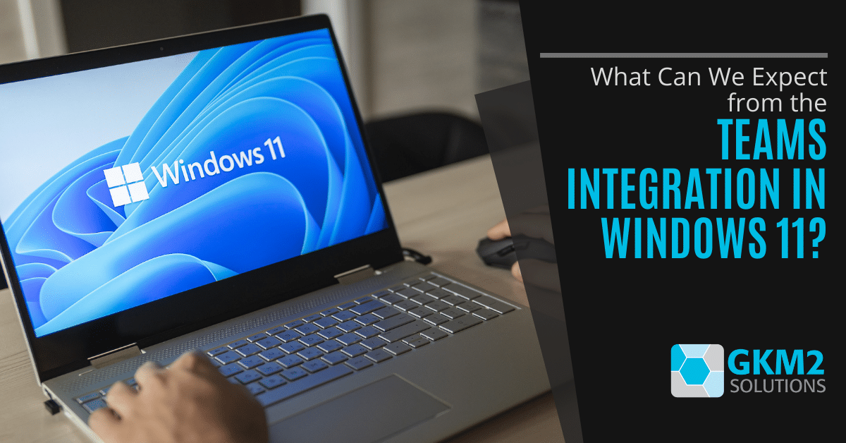 What Can We Expect from the Teams Integration in Windows 11?